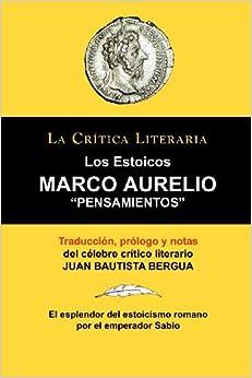 Marco Aurelio: Pensamientos. Los Estoicos. La Crtica Literaria. Traducido, Prologado Y Anotado Por Juan B. Bergua. por Juan Bautist Bergua