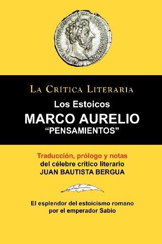 Marco Aurelio: Pensamientos. Los Estoicos. La Critica Literaria. Traducido, Prologado y Anotado Por Juan B. Bergua. (Spanish Edition)
