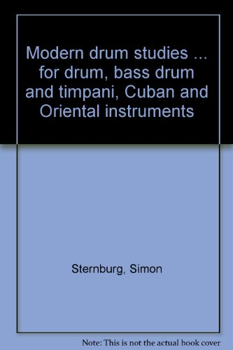 Modern drum studies ... for drum, bass drum and timpani, Cuban and Oriental instruments