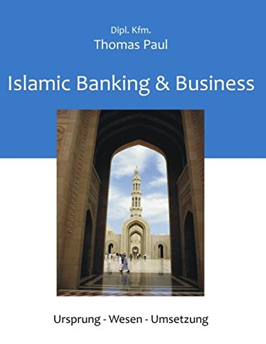 Islamic Banking & Business: Ursprung – Wesen - Umsetzung