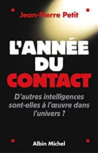 L'Année du contact : D'autres intelligences sont-elles à l'oeuvre dans l'univers ? par Jean-Pierre Petit