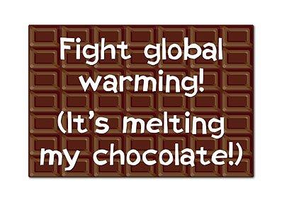 (Fight Global Warming It's Melting My Chocolate Fridge Magnet)