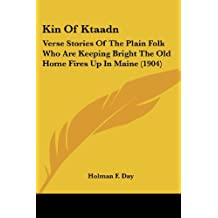 Kin of Ktaadn: Verse Stories of the Plain Folk Who Are Keeping Bright the Old Home Fires Up in Maine (1904)