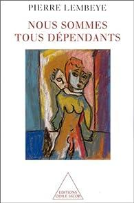 Nous sommes tous dépendants par Pierre Lembeye