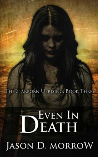 Even In Death: The Starborn Uprising: Book Three PDF