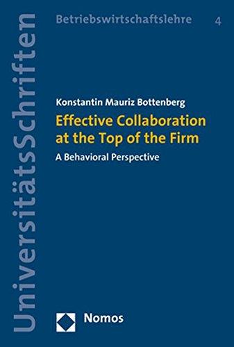Effective Collaboration at the Top of the Firm: A Behavioral Perspective (Nomos Universitatsschriften Betriebswirtschaftslehre)