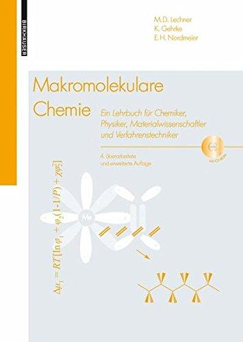 Makromolekulare Chemie: Ein Lehrbuch für Chemiker, Physiker, Materialwissenschaftler und Verfahrenstechniker, 4. überarbeitete und erweiterte Auflage