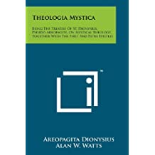 Theologia Mystica: Being The Treatise Of St. Dionysius, Pseudo-Areopagite, On Mystical Theology, Together With The First And Fifth Epistles