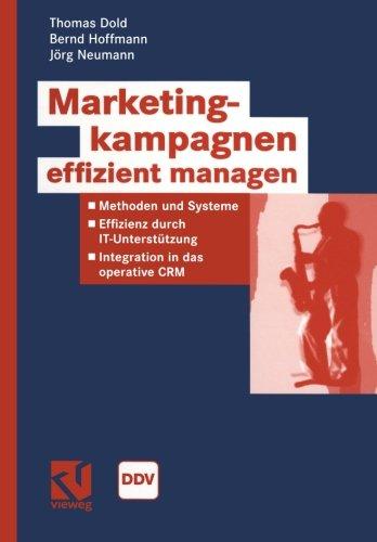 Marketingkampagnen Effizient Managen: Methoden und Systeme - Effizienz durch IT-Unterstützung - Integration in das operative CRM (Information Networking) (German Edition)