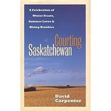 Courting Saskatchewan: A Celebration of Winter Feasts, Summer Loves & Rising Brookies