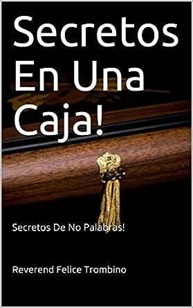 Secretos En Una Caja!: Secretos De No Palabras! eBook: Trombino, Reverend Felice: Amazon.es: Tienda Kindle