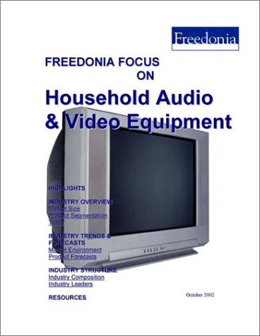 Freedonia Focus on Household Audio & Video Equipment by The Freedonia Group, Inc.