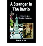 img - for { [ A STRANGER IN THE BARRIO: MEMOIR OF A TAMPA SICILIAN ] } Urso, Frank ( AUTHOR ) Mar-01-2005 Hardcover book / textbook / text book