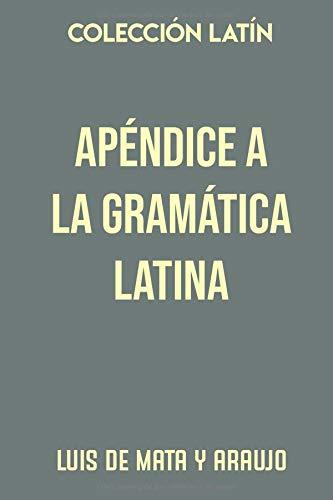 Colección Latín. Apéndice a la gramática latina: O sean reglas para facilitar la tradución del latín