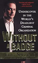 Without A Badge: Undercover in the World's Deadliest Criminal Organization