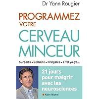 Reprogrammez votre cerveau minceur: Maigrir avec les neurosciences