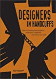 Designers in Handcuffs: How to Create Great Graphics When Time, Materials and Money Are Tight