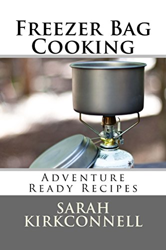 Freezer Bag Cooking: Adventure Ready Recipes by Sarah Kirkconnell