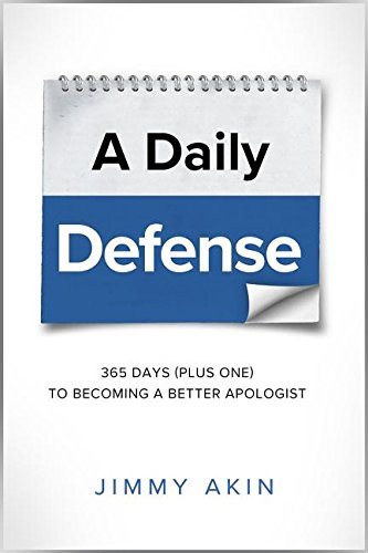 A Daily Defense: 365 Days ( plus one) to Becoming a Better Apologist