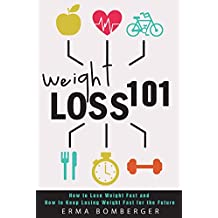 Weight Loss 101: How to Lose Weight Fast and How to Keep Losing Weight Fast for the Future