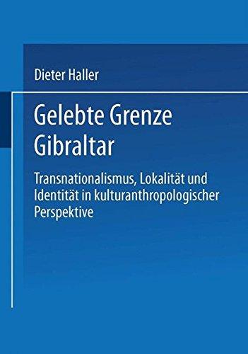 gelebte-grenze-gibraltar-transnationalismus-lokalitt-und-identitt-in-kulturanthropologischer-perspektive-german-edition