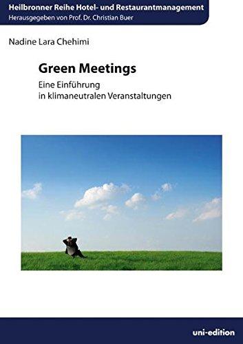 Green Meetings: Eine Einführung in klimaneutrale Veranstaltungen (Heilbronner Reihe Hotel- und Restaurantmanagement) Taschenbuch – 30. Juli 2010 Christian Buer Nadine L Chehimi Uni-Edition 3942171031
