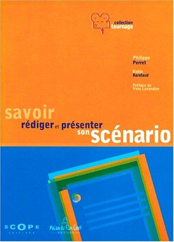 Savoir rédiger et présenter son scénario Poche – 2007 Philippe Perret Robin Barataud Yves Lavandier Scope