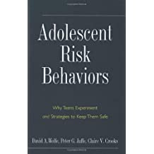 Adolescent Risk Behaviors: Why Teens Experiment and Strategies to Keep Them Safe