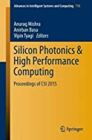 Silicon Photonics & High Performance Computing: Proceedings of CSI 2015 Front Cover