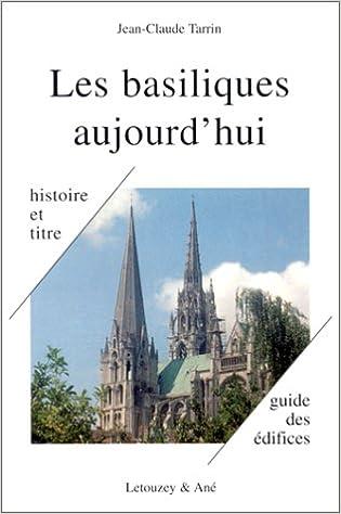 Livre gratuits en ligne LES BASILIQUES AUJOURD'HUI. L'histoire, le titre, l'honneur, toutes les basiliques de France, toutes celles de Rome, les dernières mondiales pdf, epub ebook