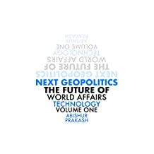 Next Geopolitics: The Future of World Affairs (Technology) Volume One
