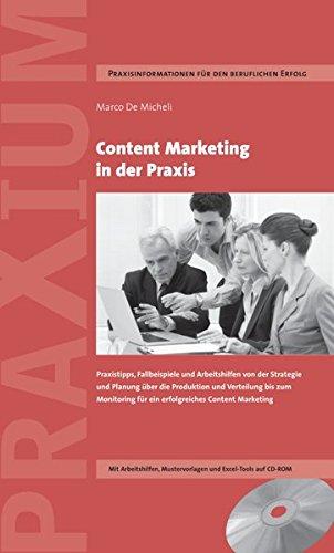 Content Marketing in der Praxis: Praxistipps, Fallbeispiele und Arbeitshilfen von der Strategie und Planung über die Produktion und Verteilung bis zum ... für ein erfolgreiches Content Marketing