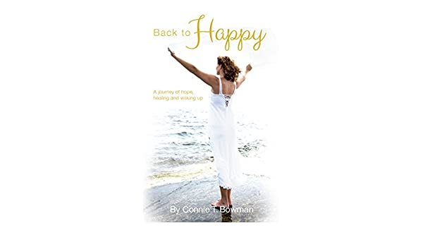 Back to Happy: A Journey of Hope, Healing and Waking Up ...