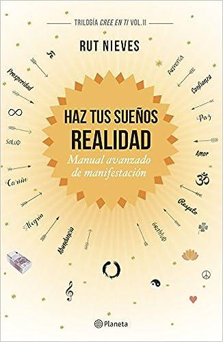 Haz tus sueños realidad: Manual avanzado de manifestación. Trilogía Cree en ti Vol. II No Ficción: Amazon.es: Rut Nieves: Libros