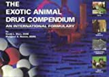 The Exotic Animal Drug Compendium : An International Formulacy, Marx, Keath L. and Roston, Margaret A., 1884254268