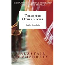 There Are Other Rivers: On Foot Across India by Alastair Humphreys (2011-11-28)