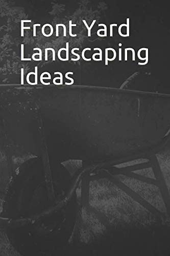 Front Yard Landscaping Ideas: 365 Day Blank Lined Journal