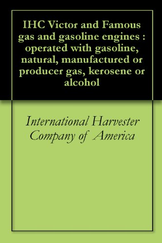 IHC Victor and Famous gas and gasoline engines : operated with gasoline, natural, manufactured or producer gas, kerosene or alcohol