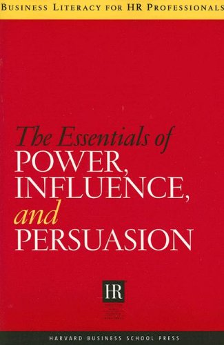 The Essentials of Power, Influence, and Persuasion (Business Literacy for HR Professionals)