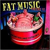Fat Music Vol.6/Uncontrollable Fatulence
