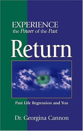 Return: The Healing Power Of Your Past Life Regression