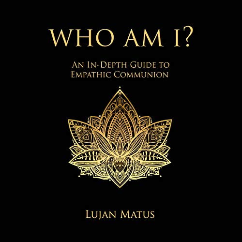 Who Am I? An In-Depth Guide to Empathic Communion