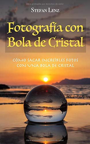 Fotografía con Bola de Cristal Cómo sacar increíbles fotos con una bola de cristal  [Lenz, Stefan - Lenz, Stefan] (Tapa Blanda)