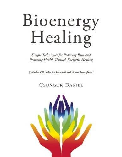 Bioenergy Healing  Simple Techniques For Reducing Pain And Restoring Health Through Energetic Healing
