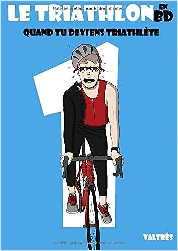 Le Triathlon En Bd 1 Quand Tu Deviens Triathlete Amazon