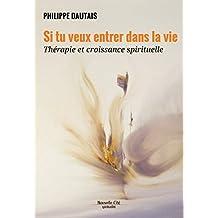 Si tu veux entrer dans la vie: Thérapie et croissance spirituelle (Spiritualité) (French Edition)