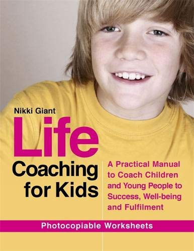Life Coaching for Kids: A Practical Manual to Coach Children and Young People to Success, Well-being and Fulfilment (Manual Del Coaching)