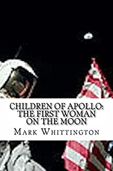 Children of Apollo: The First Woman on the Moon by [Whittington, Mark]