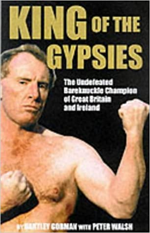 Amazon King Of The Gypsies Memoirs Ofthe Undefeated Bareknuckle Champion Great Britain And Ireland 9780953084760 Bartley Gorman Peter Walsh