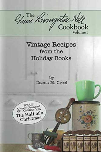 The Grace Livingston Hill Cookbook: Vintage Recipes from the Holiday Books -